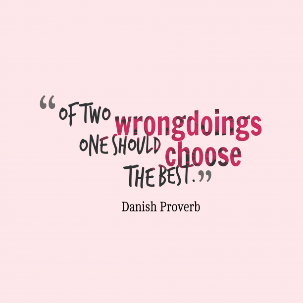 Danish proverb about choice.