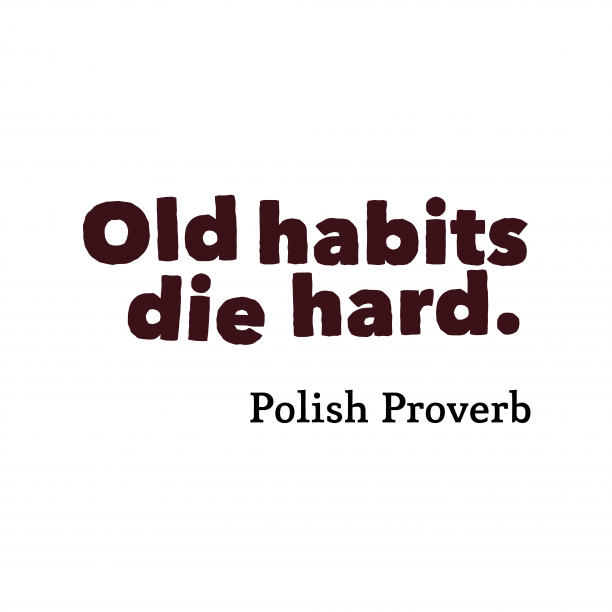 Polish Wisdom 's quote about habits. Old habits die hard….