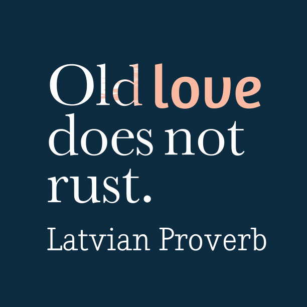 Latvian Wisdom 's quote about Love. Old love does not rust….