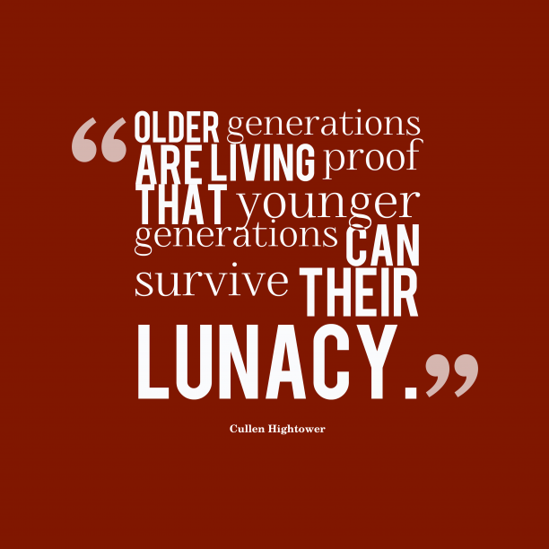 Cullen Hightower 's quote about . Older generations are living proof…