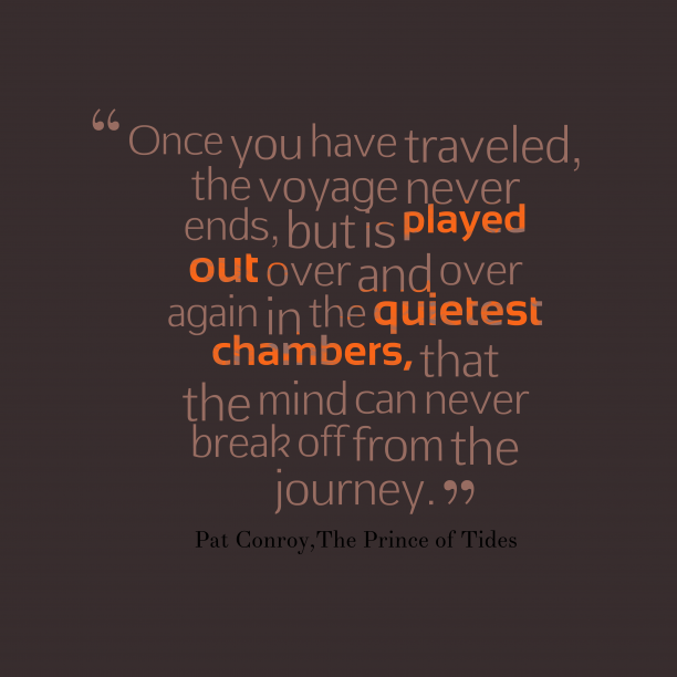 The Prince of Tides 's quote about journey. Once you have traveled, the…