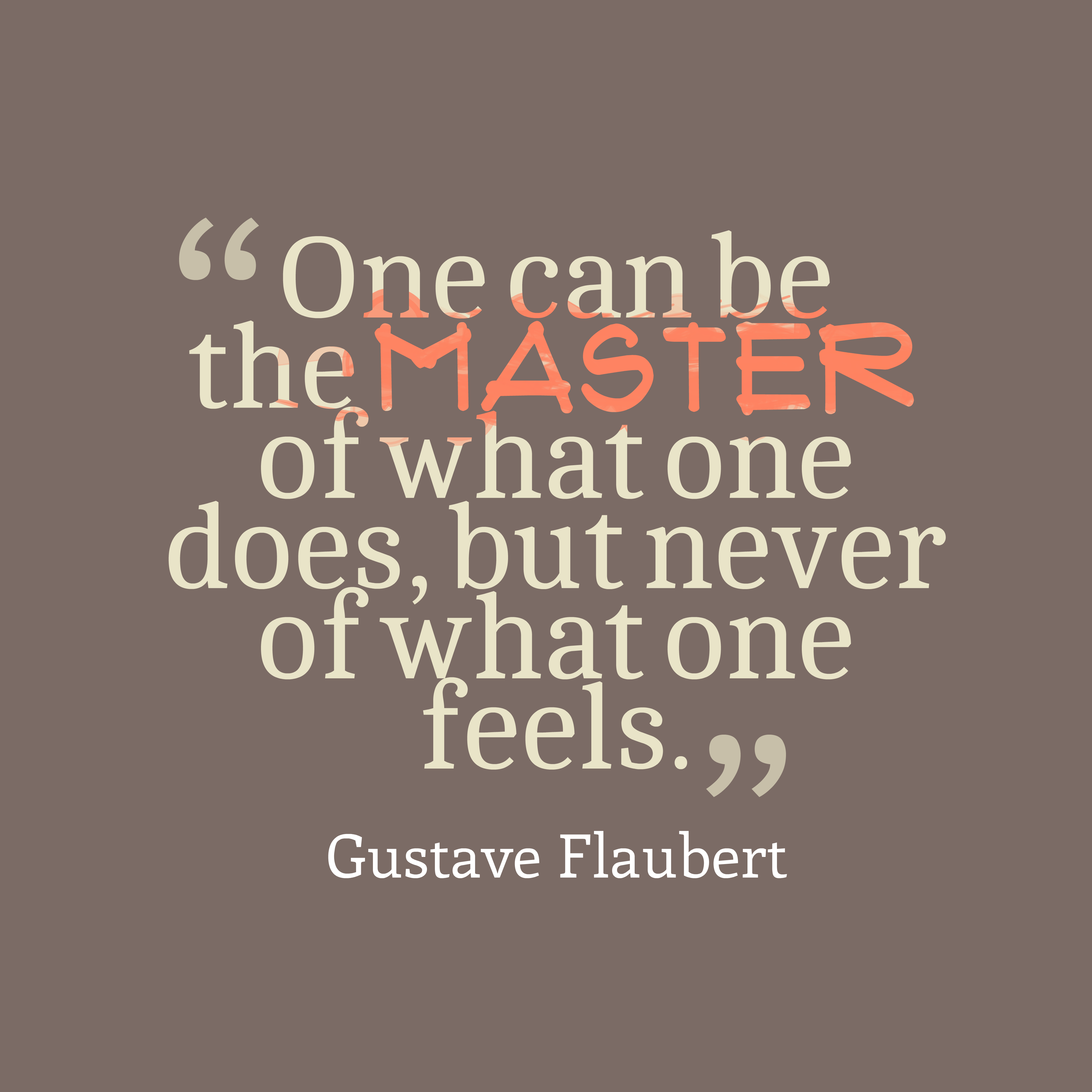 Quotes image of One can be the master of what one does, but never of what one feels.