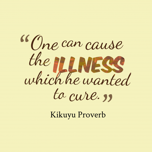 Kikuyu Wisdom 's quote about . One can cause the illness…