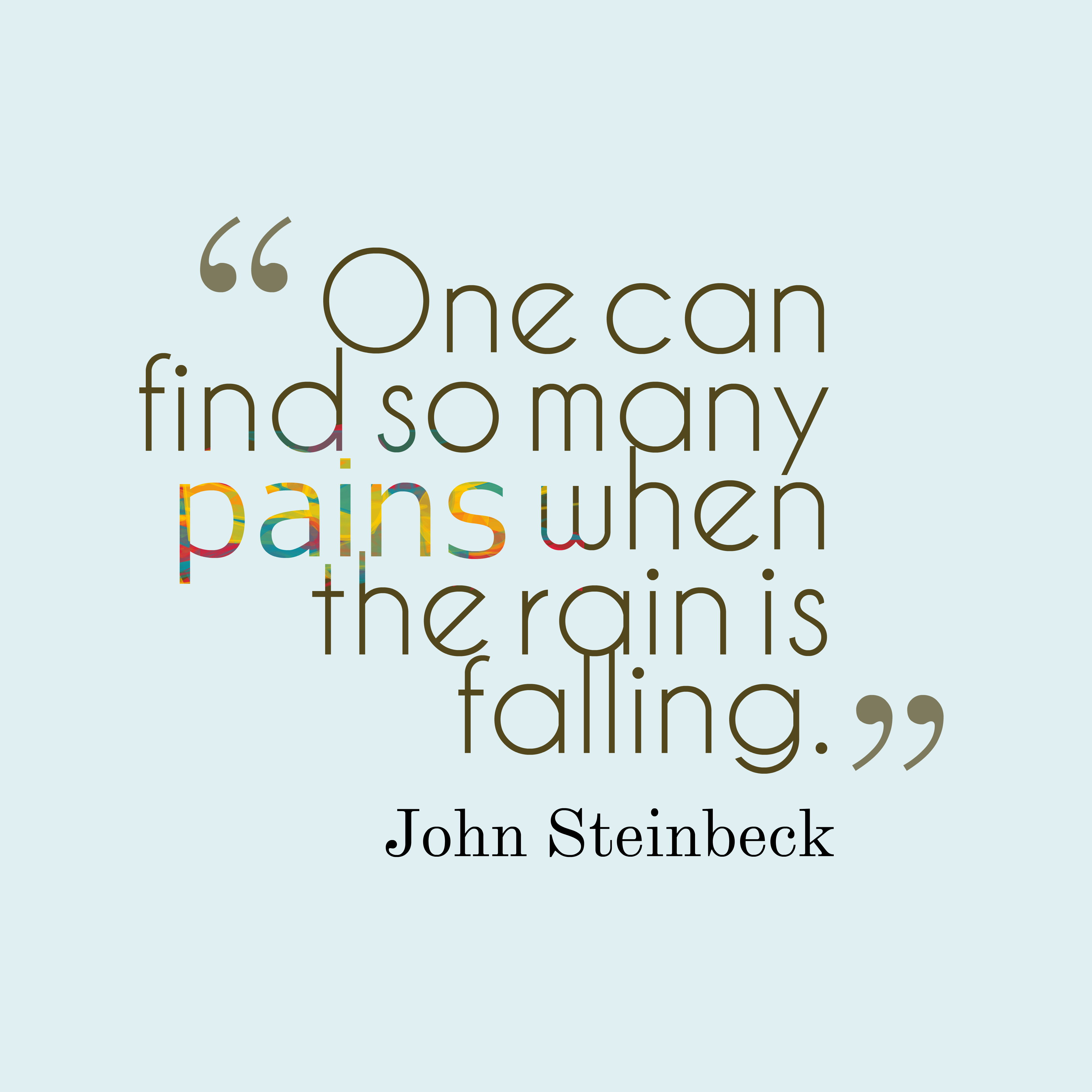 Quotes image of One can find so many pains when the rain is falling.