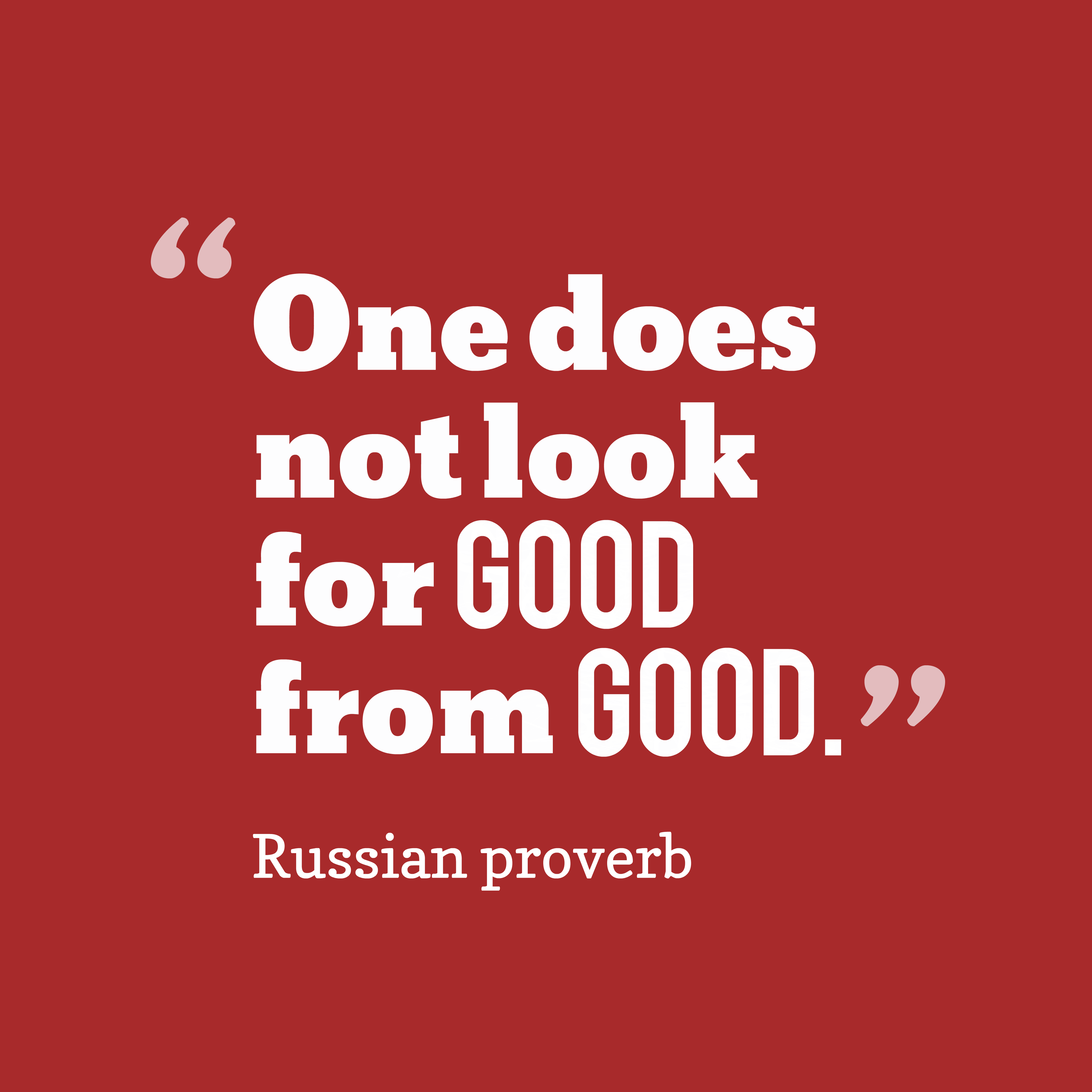 Quotes image of One does not look for good from good.