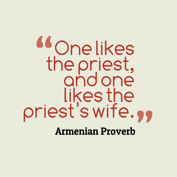 Armenian Wisdom 's quote about . One likes the priest, and…
