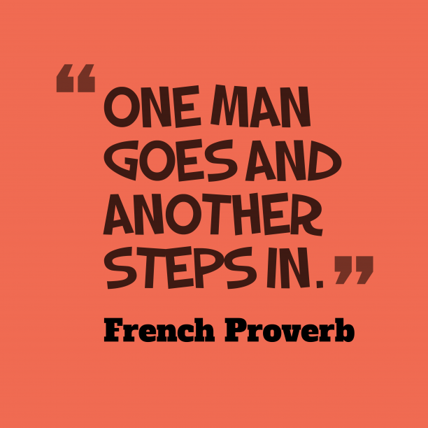 French Wisdom 's quote about . One man goes and another…