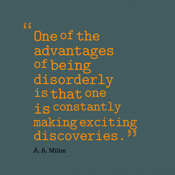 A. A. Milne 's quote about discovery. One of the advantages of…