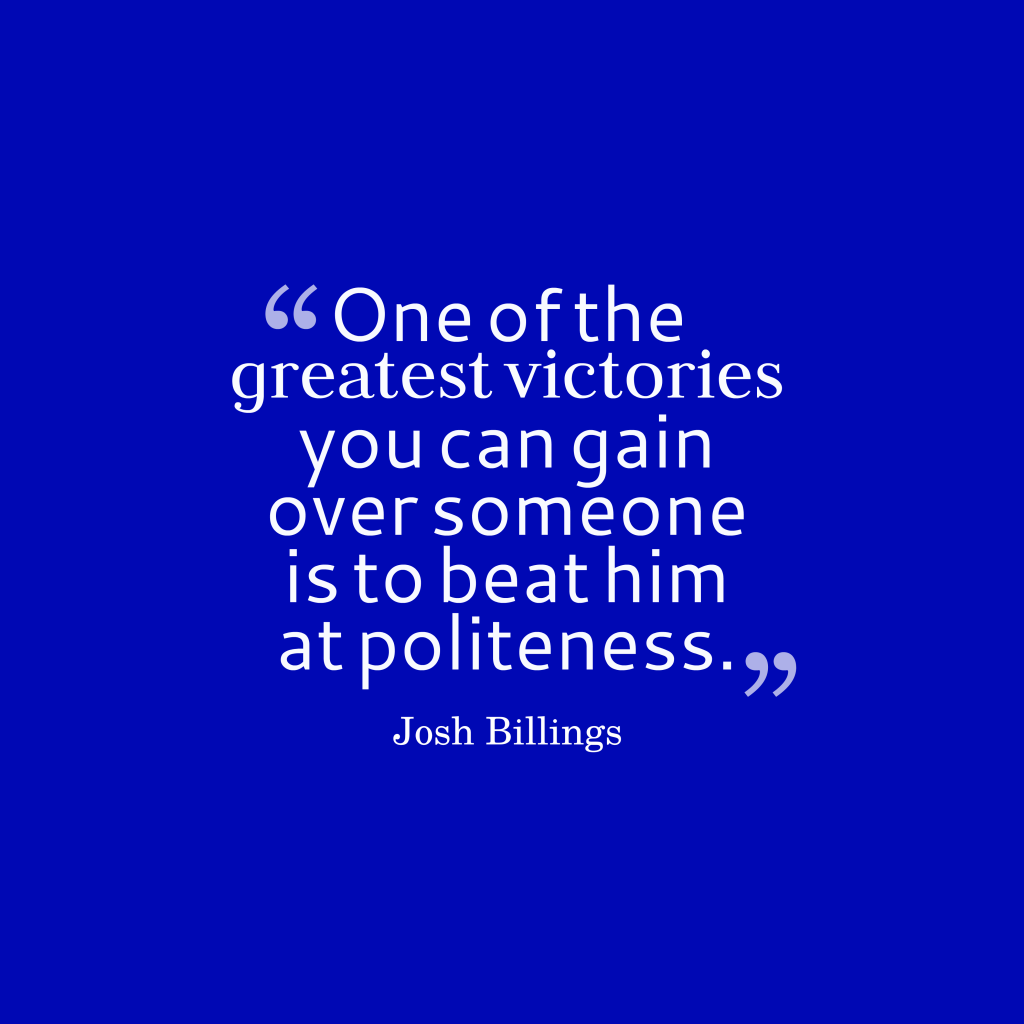 Quotes image of One of the greatest victories you can gain over someone is to beat him at politeness.