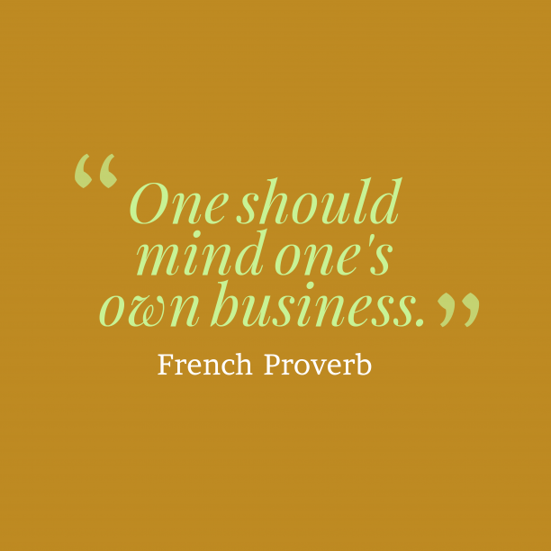 French proverb about business.