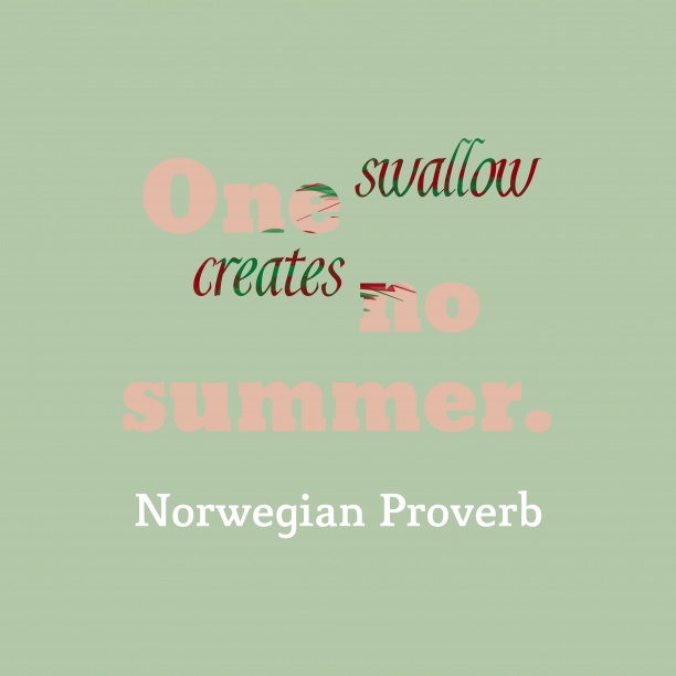 Norwegian Wisdom 's quote about . One swallow creates no summer….