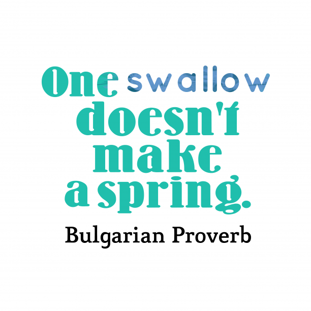 Bulgarian Wisdom 's quote about Swallow, spring. One swallow doesn't make a…