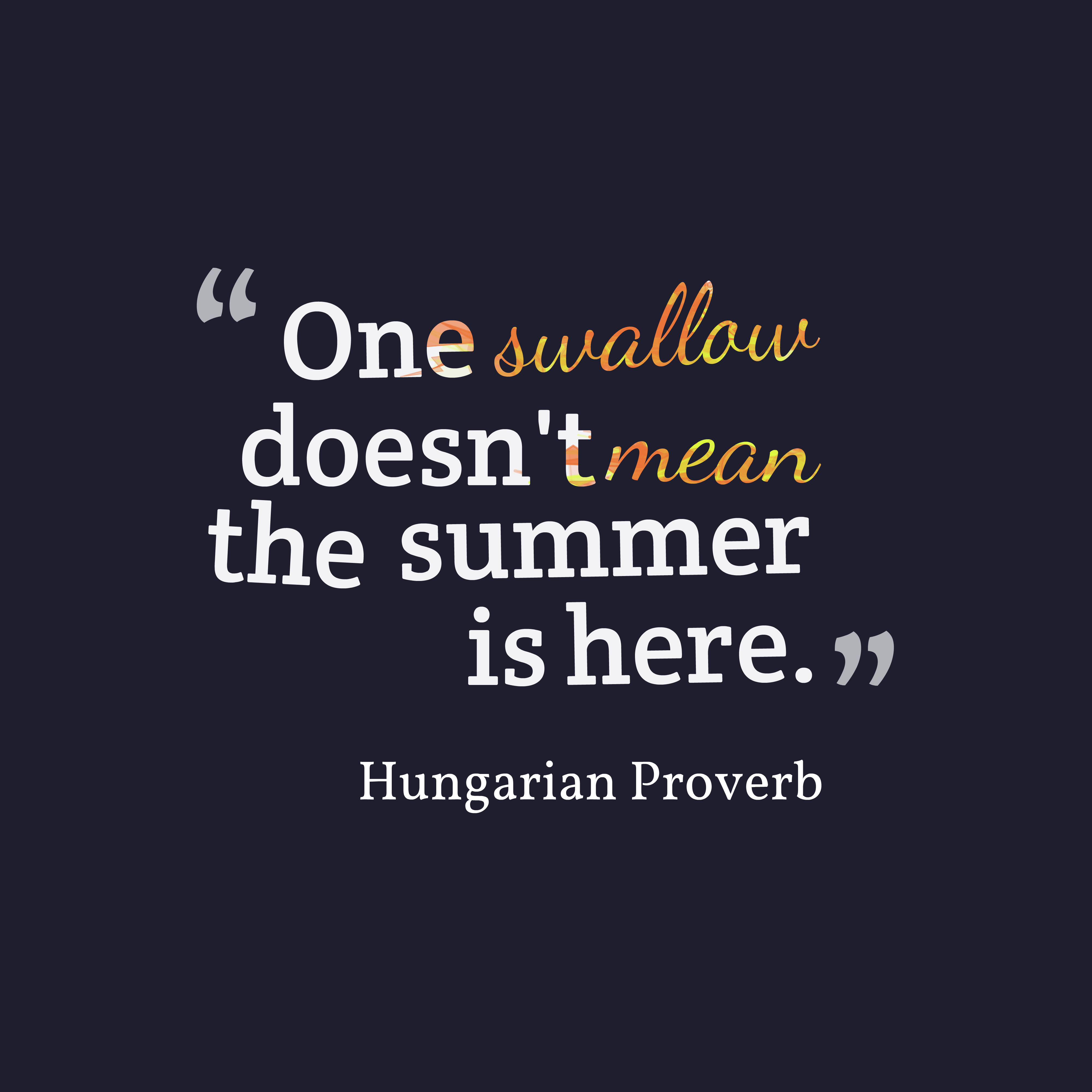 Quotes image of One swallow doesn't mean the summer is here.