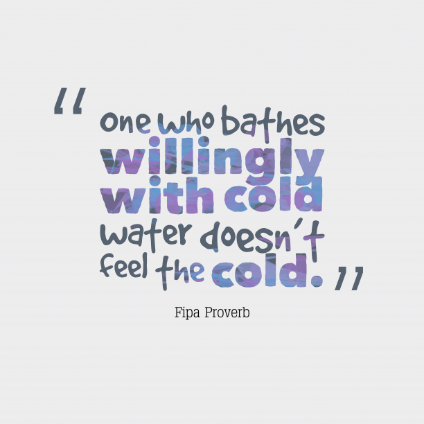 Fipa Wisdom 's quote about . One who bathes willingly with…