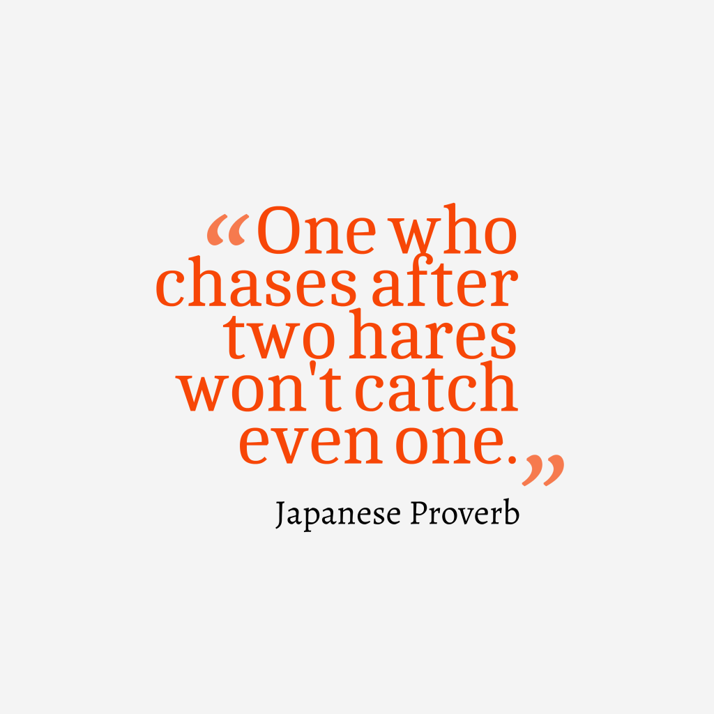 Japanese proverb about focus.