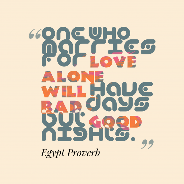 Egypt Wisdom 's quote about Marriage, love. One who marries for love…