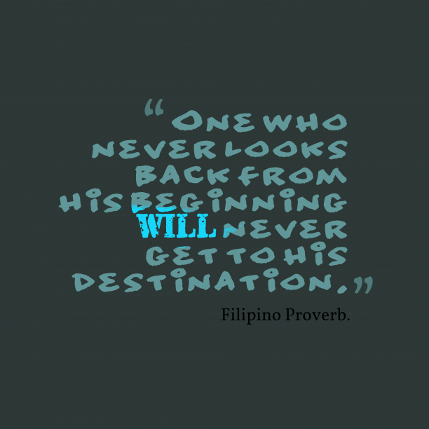 Filipino Wisdom. 's quote about . One who never looks back…