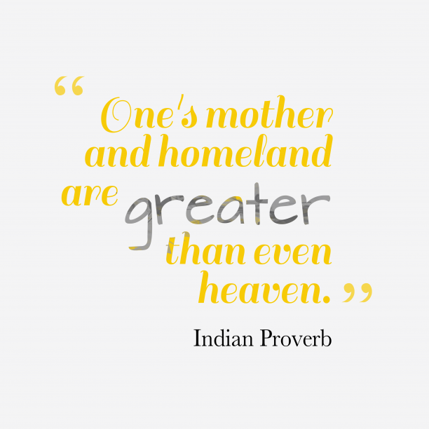 Indian Wisdom 's quote about . One's mother and homeland are…