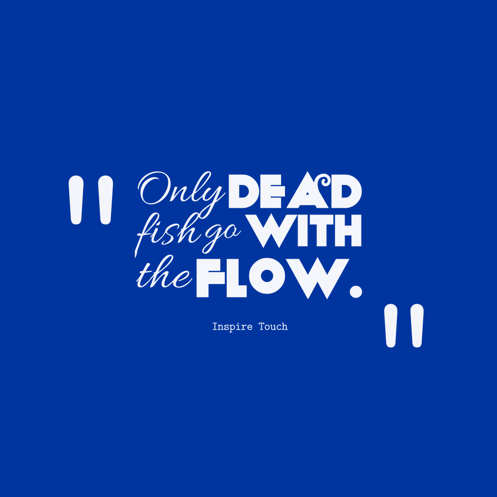 Picture inspire touch quote about strength for Only dead fish go with the flow