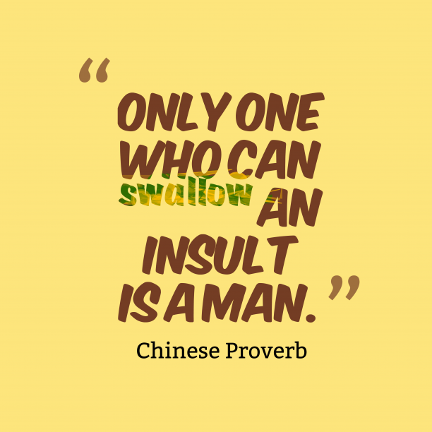 Chinese Wisdom 's quote about . Only one who can swallow…