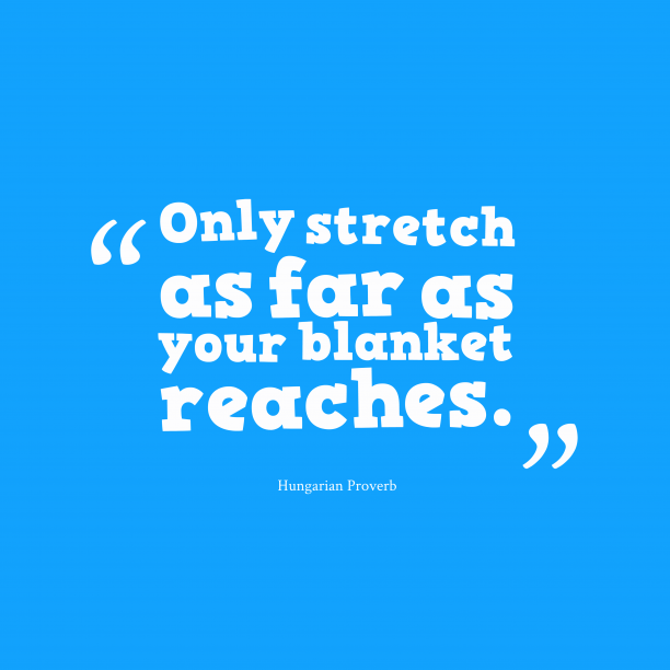 Hungarian Wisdom 's quote about stretch. Only stretch as far as…