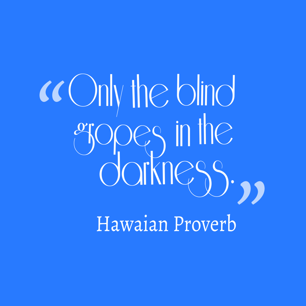 Blind Quotes Picture Hawaian Proverb About Life Quotescover