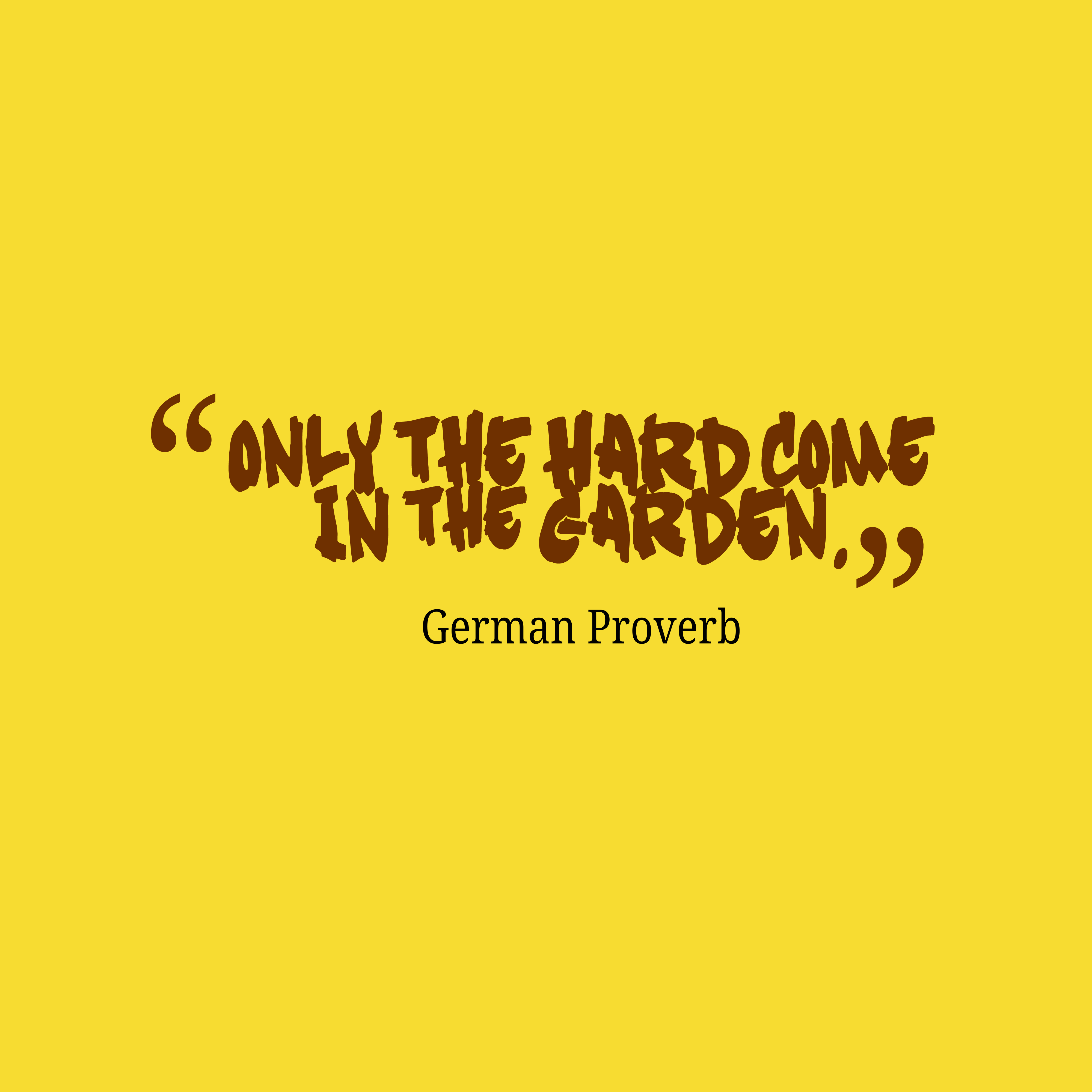 Quotes image of Only the hard come in the garden.