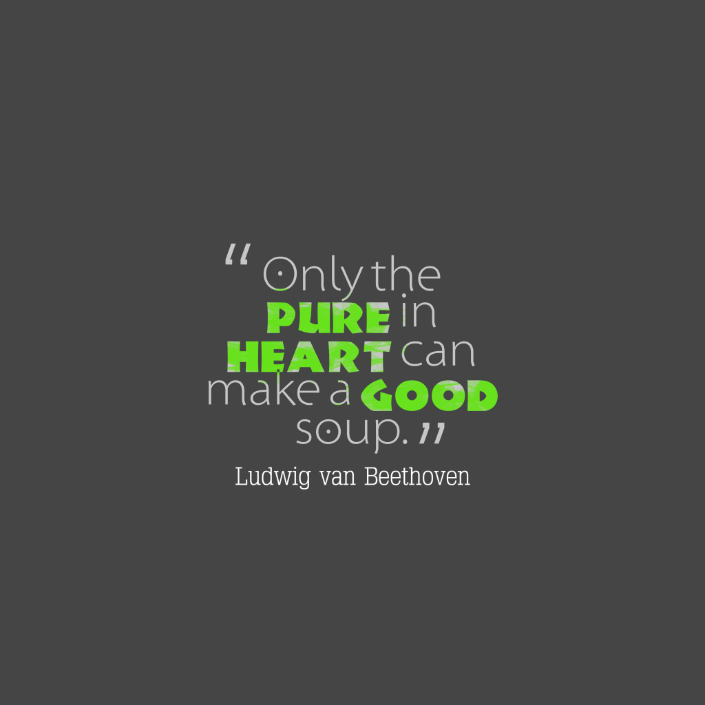 Quotes image of Only the pure in heart can make a good soup.