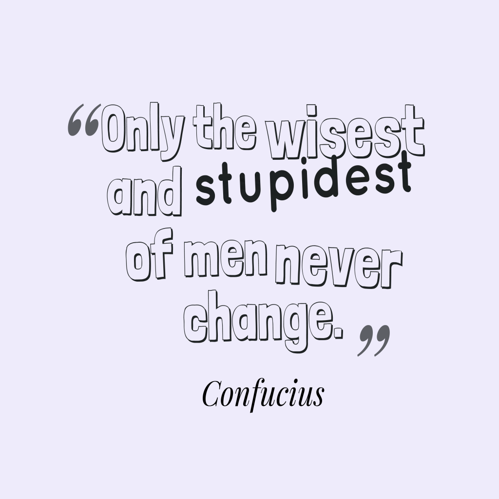 Confucius quote about change.