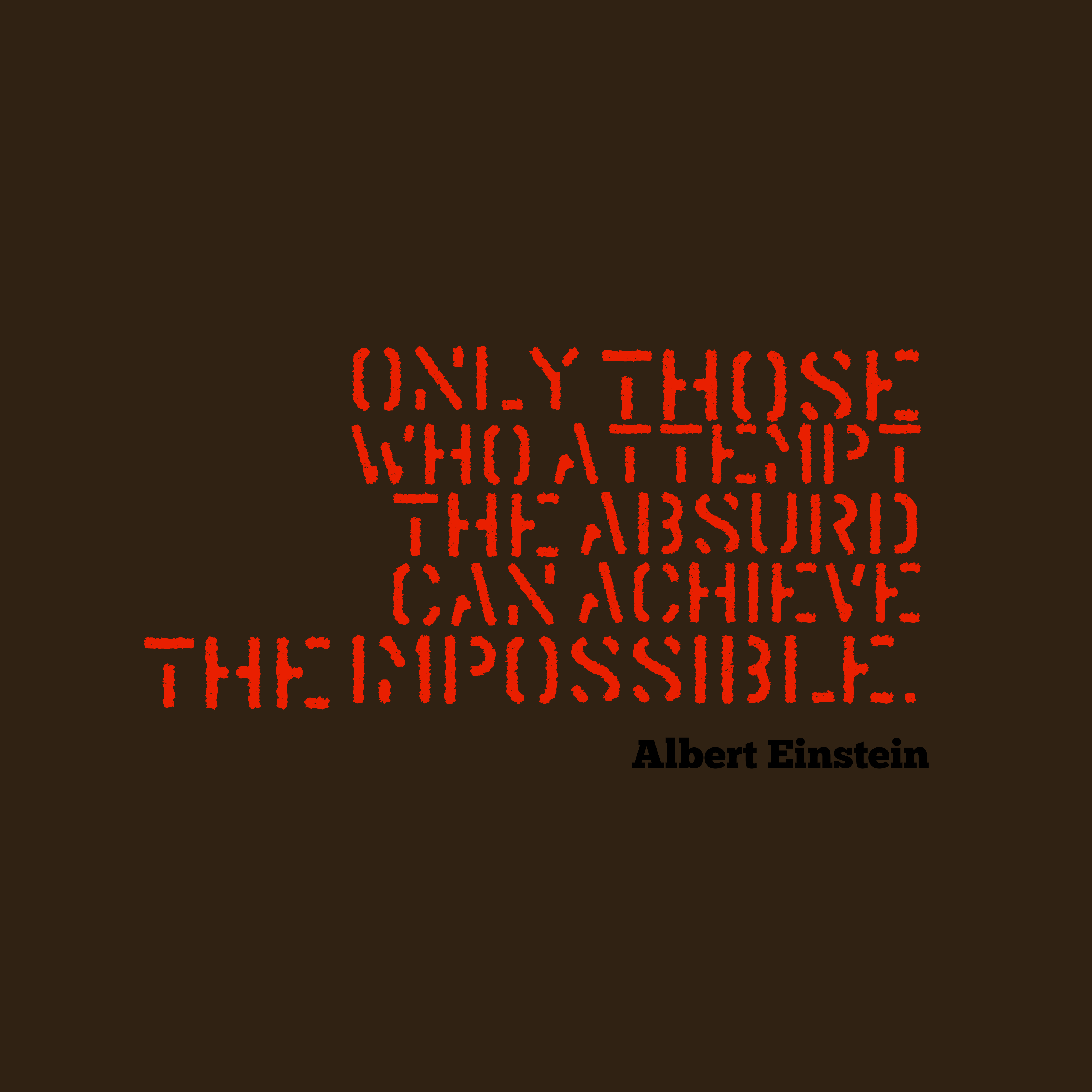 Quotes image of Only those who attempt the absurd can achieve the impossible.