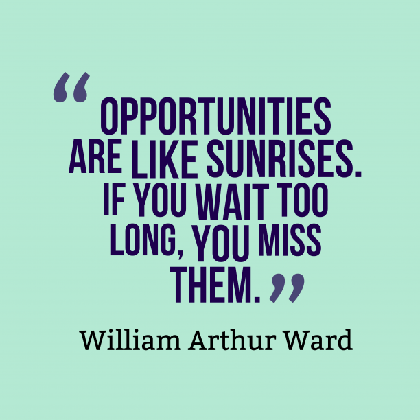 William Arthur Ward quote about opportunities.