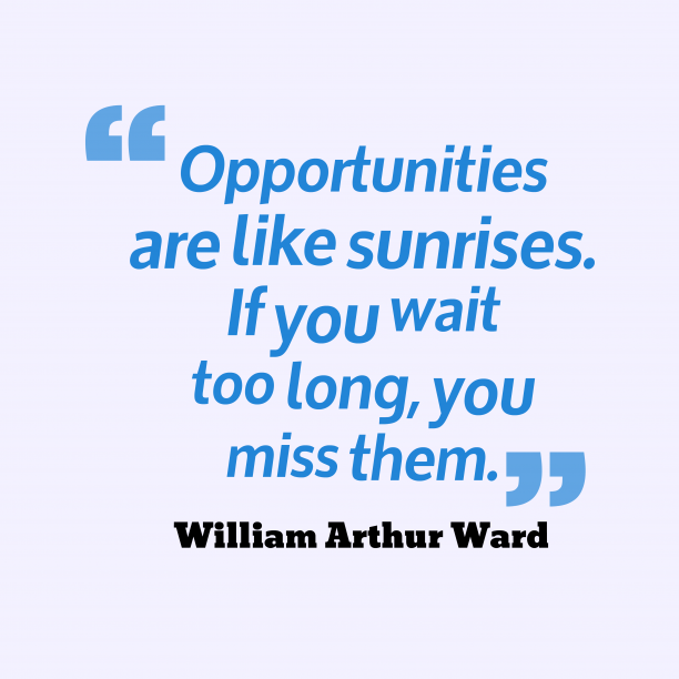 William Arthur Ward quote about opportunity.