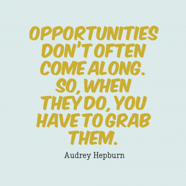 Audrey Hepburn 's quote about . Opportunities don't often come along….