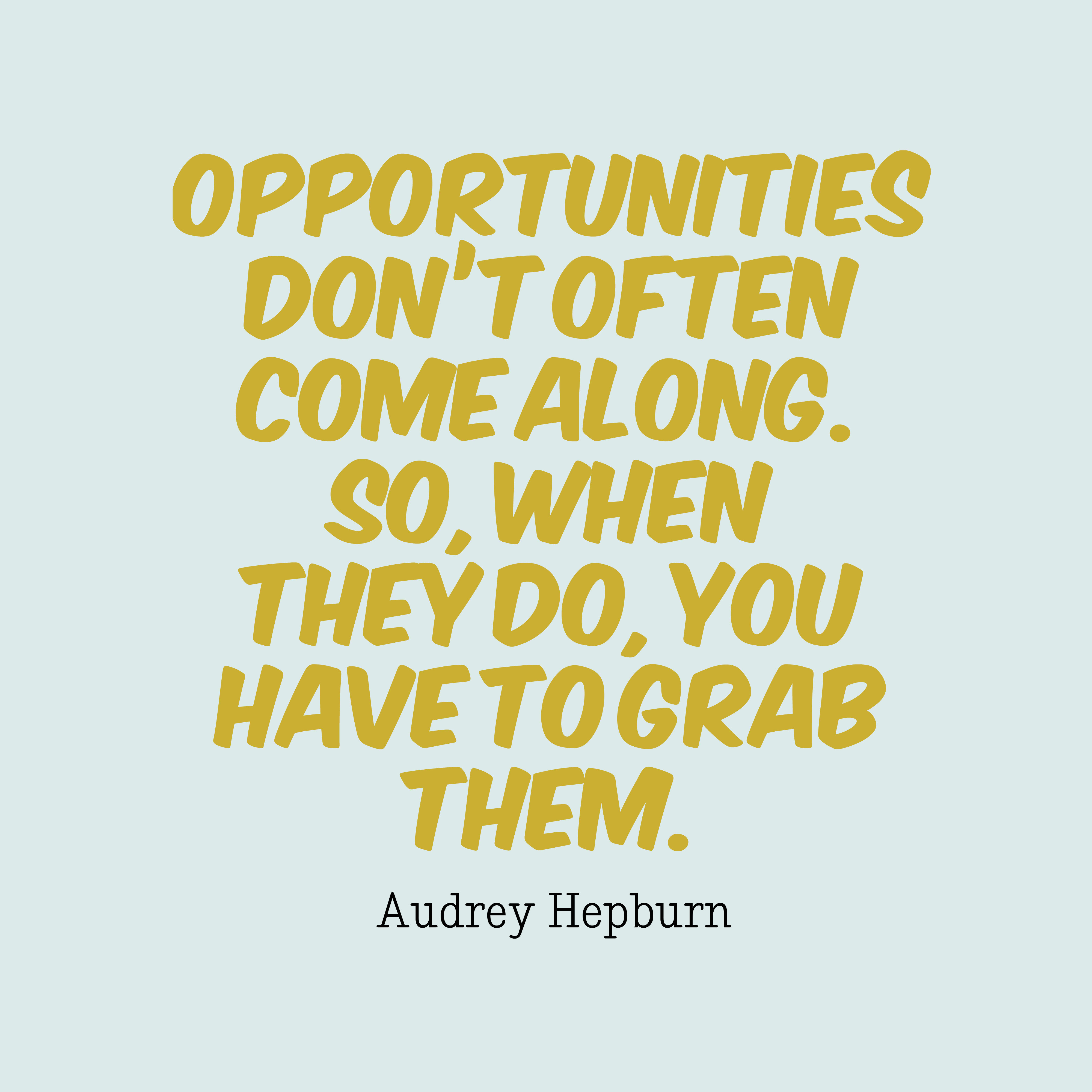 Audrey Hepburn quote about opportunities.