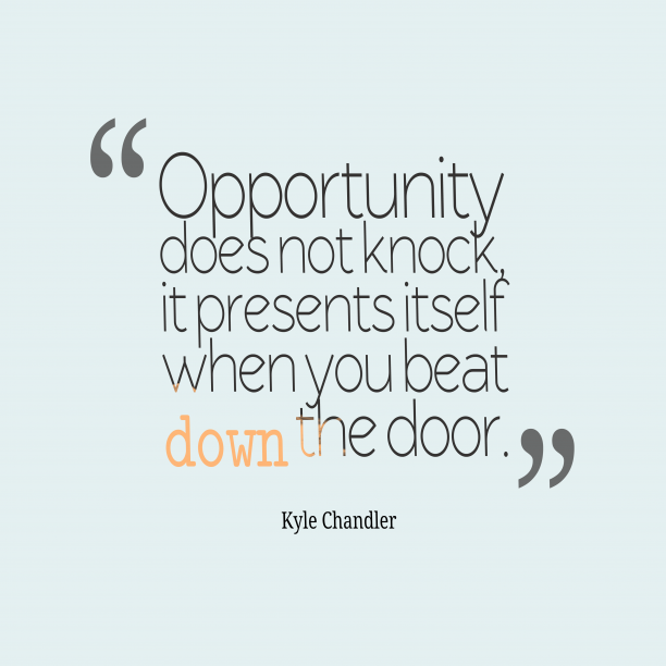 Kyle Chandler 's quote about . Opportunity does not knock, it…