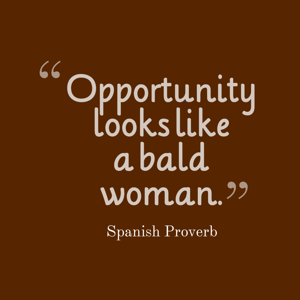 Span8sh proverb about opportunity.