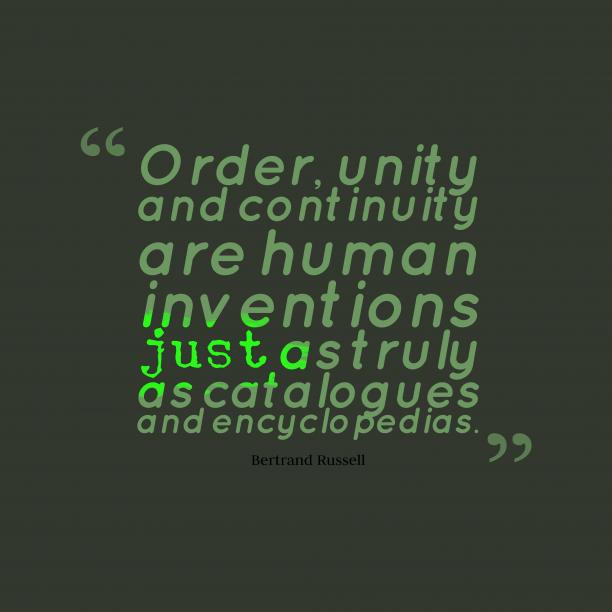 Bertrand Russell 's quote about . Order, unity and continuity are…