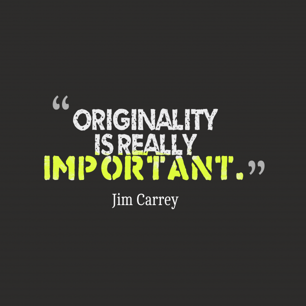 Jim Carrey 's quote about Originality. Originality is really important….