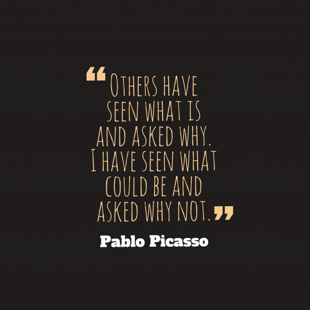 Pablo Picasso 's quote about . Others have seen what is…