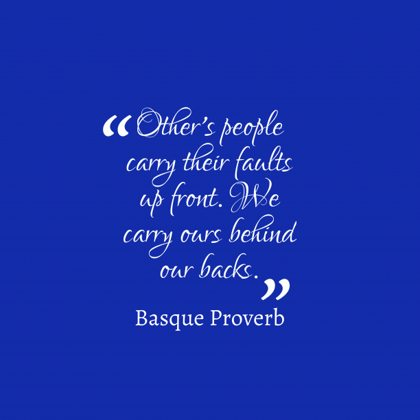 Basque Wisdom 's quote about . Other's people carry their faults…