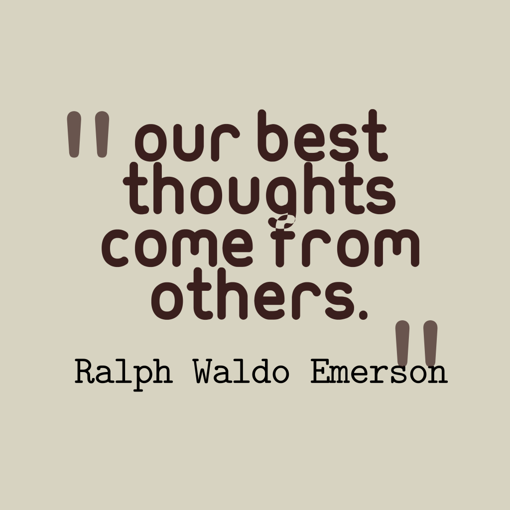 Quotes image of Our best thoughts come from others.
