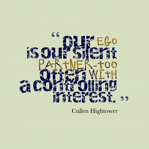 Cullen Hightower 's quote about . Our ego is our silent…