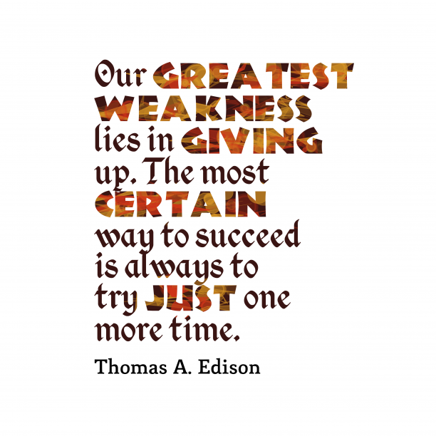 Thomas A. Edison 's quote about . Our greatest weakness lies in…