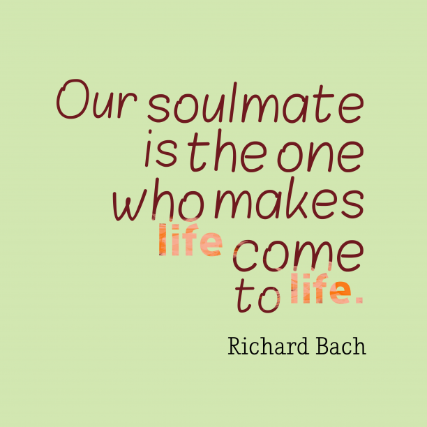 Richard Bach 's quote about soulmate. Our soulmate is the one…