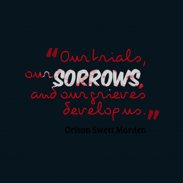 Orison Swett Marden quote about sorrows.
