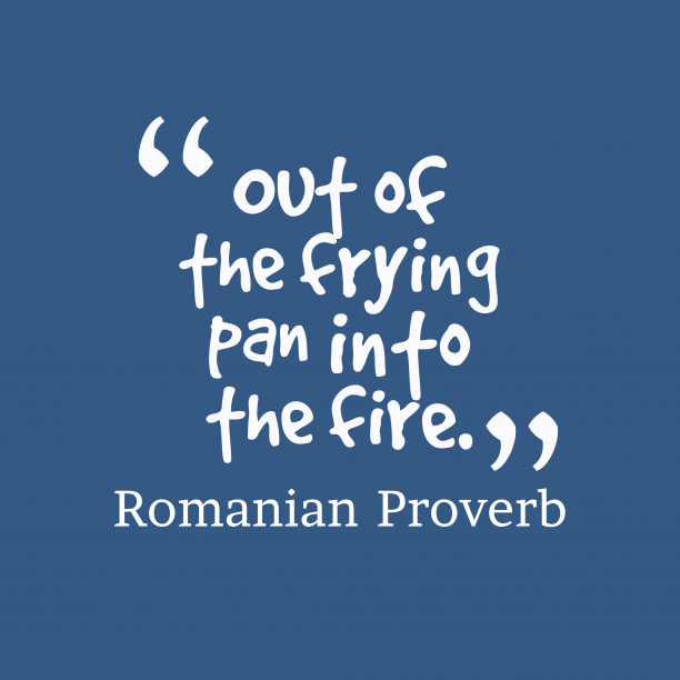 Romanian wisdom about situation.