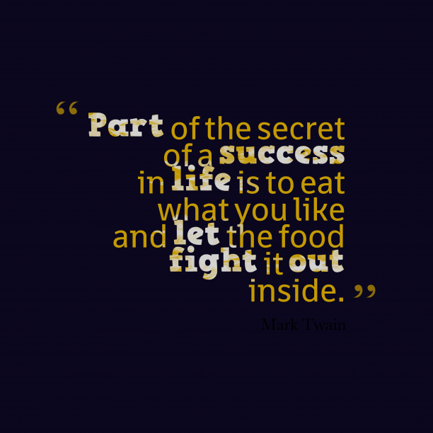 Mark Twain 's quote about life, success. Part of the secret of…