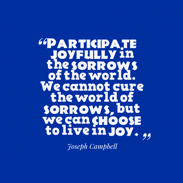 Joseph Campbell quote about joy.