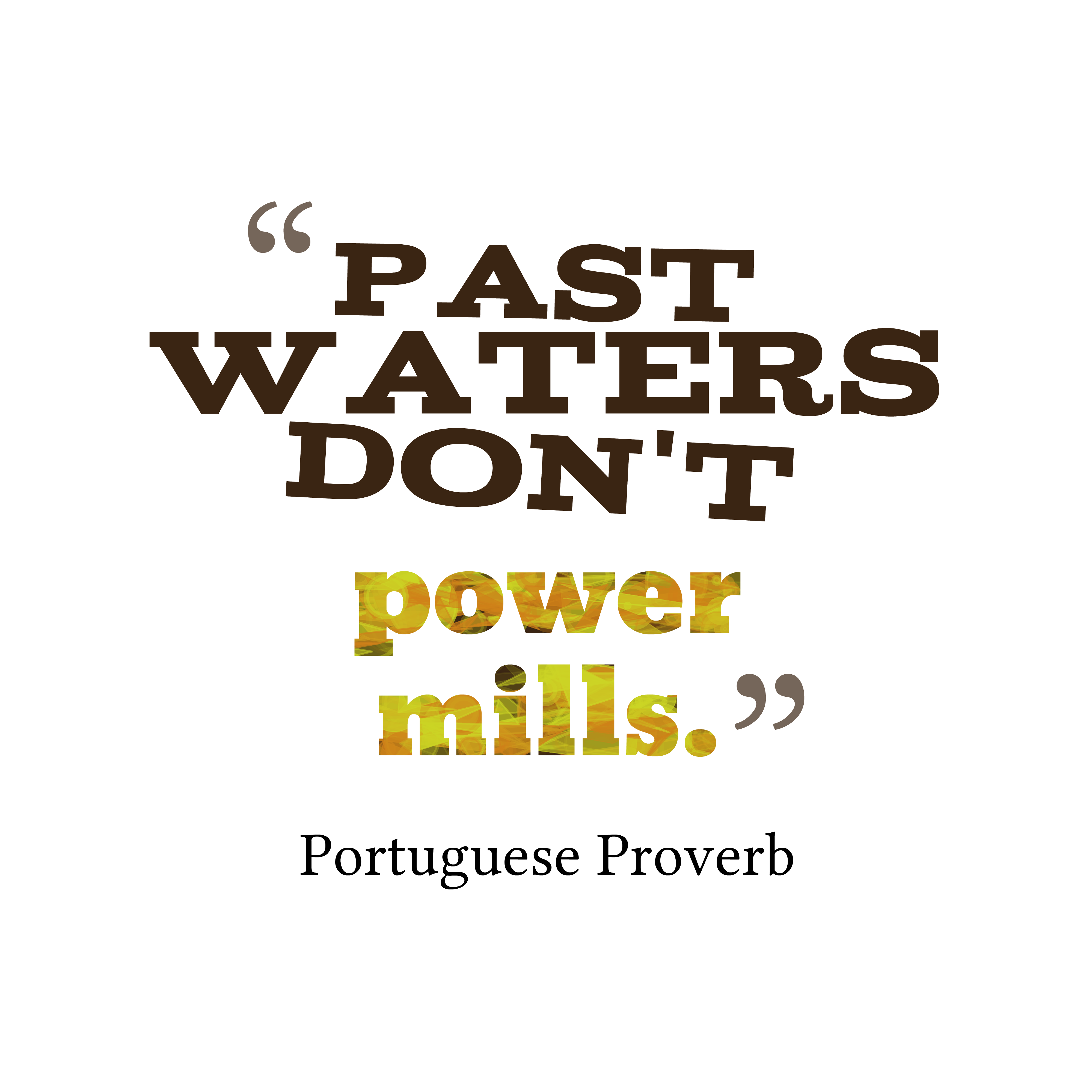 Quotes image of Past waters don't power mills.