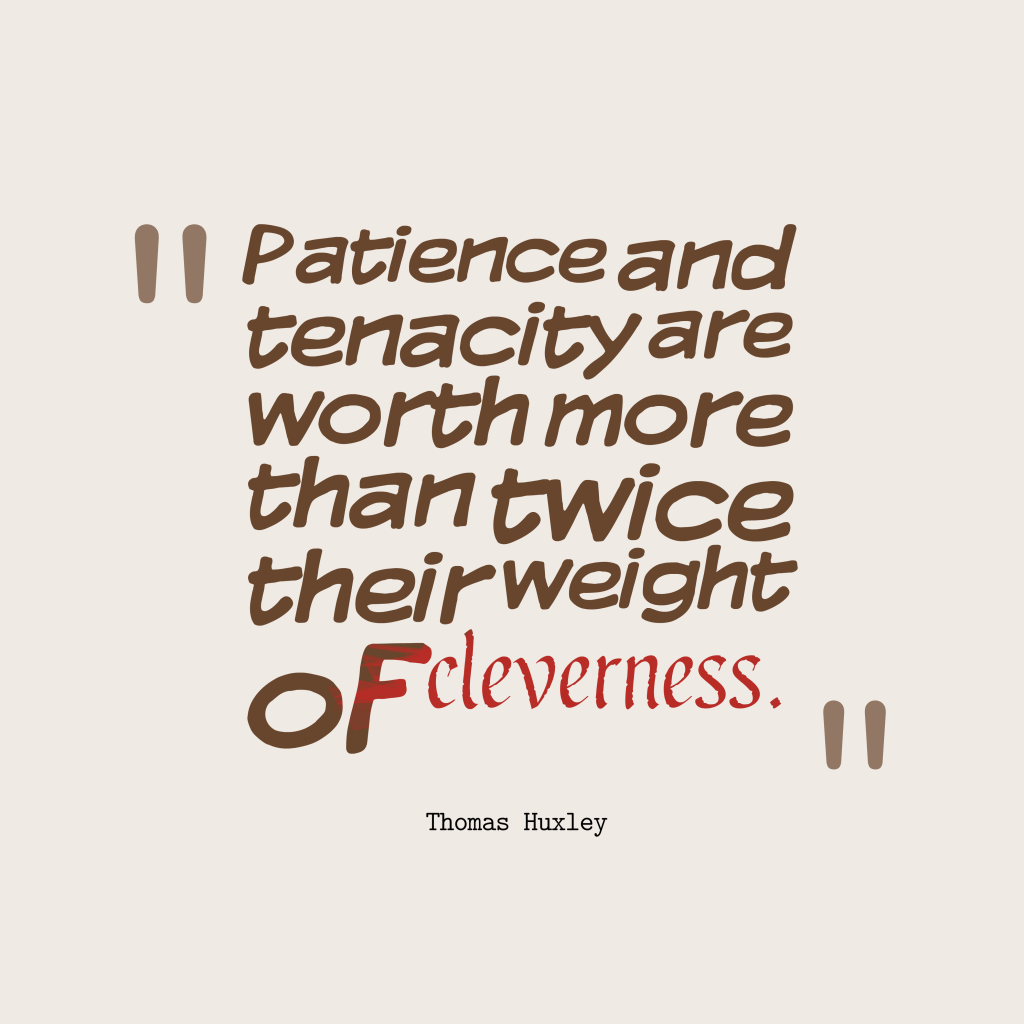 Thomas Huxley quote about patience.